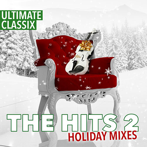 Ultimate Classix: The Hits 2 Holiday Mixes by Lorne Balfe