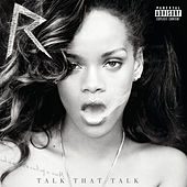 Talk That Talk (Deluxe Explicit) by Rihanna