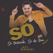 Só Bebendo, Só de Boa by Alex  Ronaldo