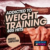 Addicted to Weight Training 80S Hits Workout Compilation de Various Artists