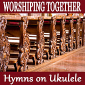 Worshiping Together - Hymns on Ukulele de The O'Neill Brothers Group