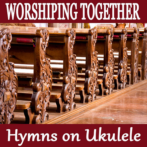 Worshiping Together - Hymns on Ukulele by The O'Neill Brothers Group