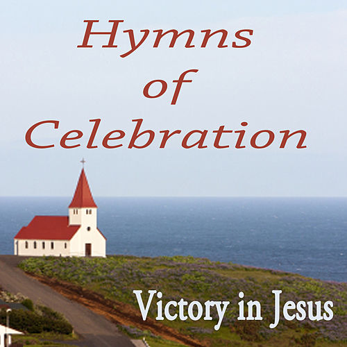 Hymns of Celebration - Victory in Jesus by Instrumental Christian Songs