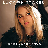 Who's Gonna Know by Lucy Whittaker