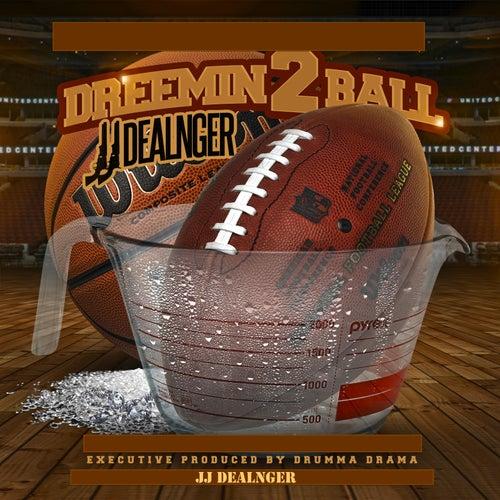 Dreemin 2 Ball by JJ Dealnger
