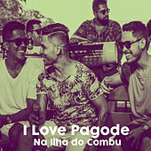 I Love Pagode na Ilha do Combu (Ao Vivo) de I Love Pagode