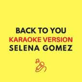 Back to You (Originally by Selena Gomez) (Karaoke Version) by JMKaraoke