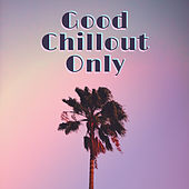 Good Chillout Only von Chill Out