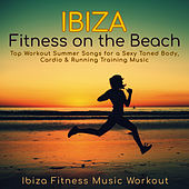 Ibiza Fitness on the Beach – Top Workout Summer Songs for a Sexy Toned Body, Cardio & Running Training Music by Ibiza Fitness Music Workout