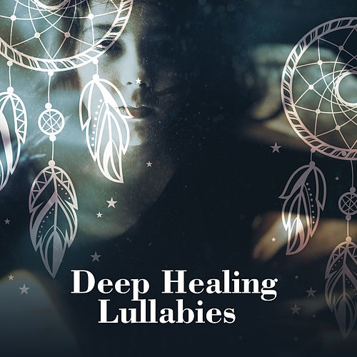Deep Healing Lullabies by Native American Flute