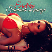 Erotika Summer Lounge – Sunset Lounge, the Perfect Playlist for Summer Beach Party and Sexy Moments by Erotic Lounge Buddha Chill Out Music Cafe