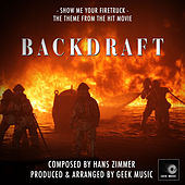 Backdraft - Show Me Your Firetruck - Main Theme by Geek Music
