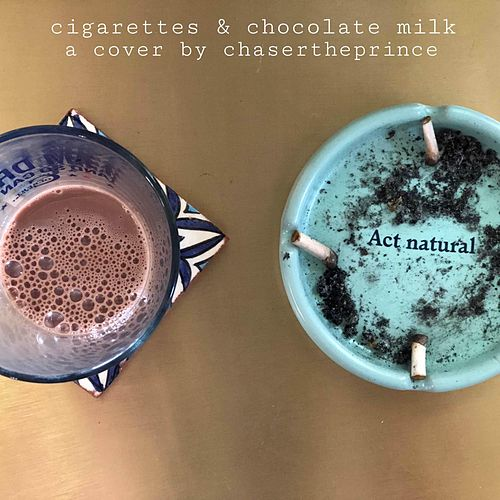Cigarettes & Chocolate Milk by Chasertheprince
