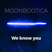 We Know You by Moonbootica