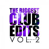 The Biggest Club Edits, Vol. 2 by Various Artists