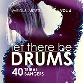 Let There Be Drums, Vol. 6 (40 Tribal Bangers) de Various Artists