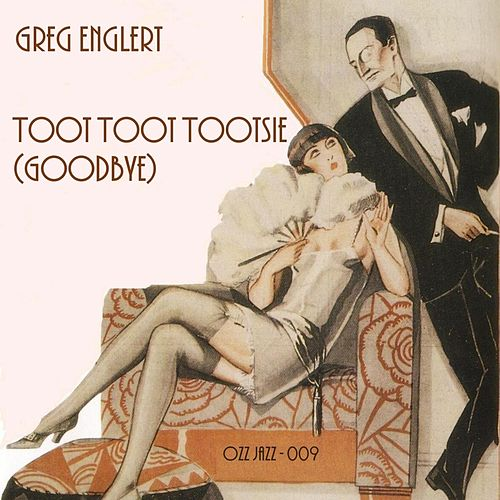 Toot Toot Tootsie (Goodbye) by Greg Englert