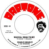 Whatcha Doing (To Me) / Strike Three von Charles Bradley