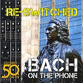 Re-Switched: Bach on the Phone: Celebrating the 50th Anniversary of Electro Music by Rainer Sauer