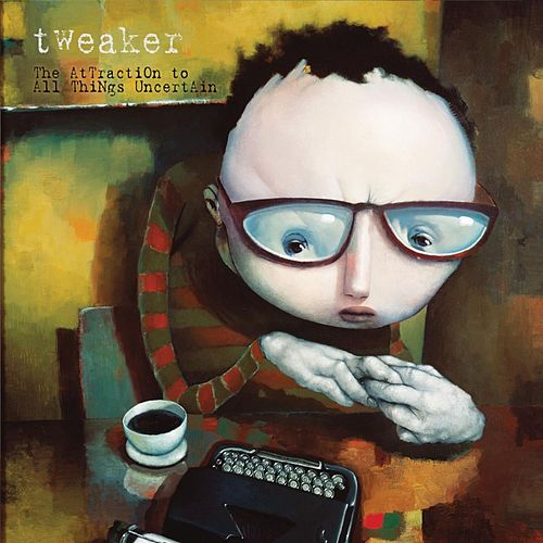 The Attraction to All Things Uncertain by Tweaker