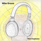 Silent Explosion by Mike Grosso