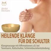 Heilende Klänge für die Schulter - Klangmassage mit Affirmationen z.B. bei Tennisarm, Kaltschulter, von Torsten Abrolat