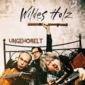 Ungehobelt by Wildes Holz
