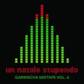 Garrincha Mixtape, Vol. 6: Un natale stupendo von Various Artists