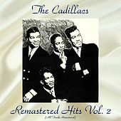 Remastered Hits Vol, 2 (All Tracks Remastered) by The Cadillacs