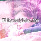 80 Heavenly Relaxation von Best Relaxing SPA Music