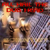 The Scientist - All Hail The Dub Head by Scientist