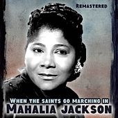 When the Saints Go Marching In by Mahalia Jackson