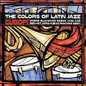 The Colors Of Latin Jazz: Cubop! by Various Artists