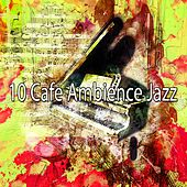 10 Cafe Ambience Jazz by Chillout Lounge