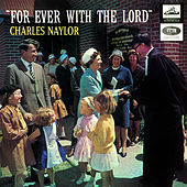 Forever With The Lord de Charles Naylor