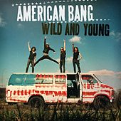 Wild And Young by American Bang