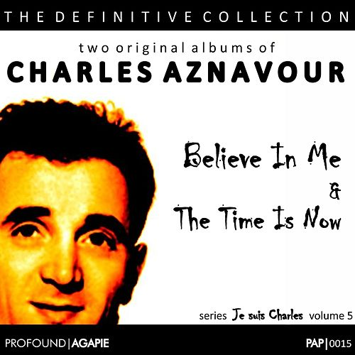 Je Suis Charles, Volume 5; (Believe In Me & The Time Is Now) di Charles Aznavour