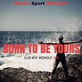 Born to Be Yours (Club Mix Workout 2018) de Remix Sport Workout