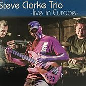 Steve Clarke Trio Live in Europe by Steve Clarke