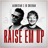 Raise Em Up by Alonestar sheeran
