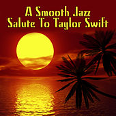 A Smooth Jazz Salute To Taylor Swift by The Smooth Jazz Players