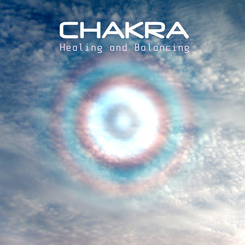 Chakra Healing and Balancing - Your Body,Your Mind and Your Soul by Chakra Meditation Specialists