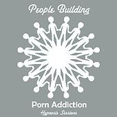 Porn Addiction by People Building