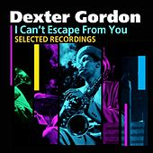 I Can't Escape From You (Selected Recordings) by Dexter Gordon