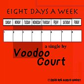 Eight Days a Week by Voodoo Court