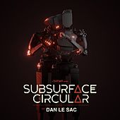 Subsurface Circular (Original Soundtrack) by dan le sac