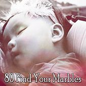 80 Find Your Marbles by Baby Sleep Sleep