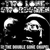 From The Double Gone Chapel by Two Lone Swordsmen