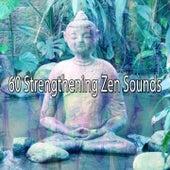 60 Strengthening Zen Sounds von Music For Meditation