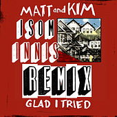 Glad I Tried (Isom Innis Remix) de Matt and Kim